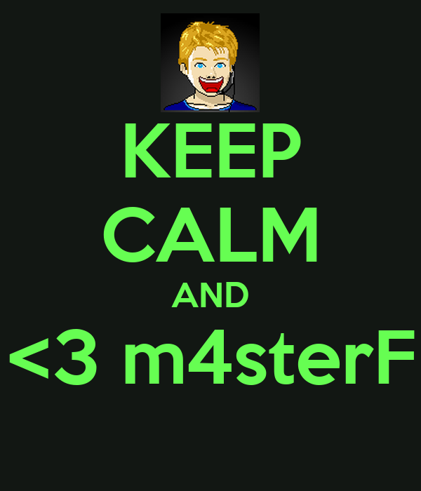 KEEP CALM AND <3 m4sterF