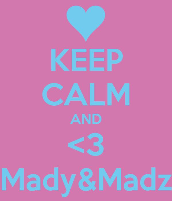 KEEP CALM AND <3 Mady&Madz