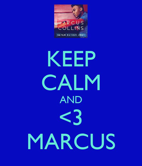 KEEP CALM AND <3 MARCUS