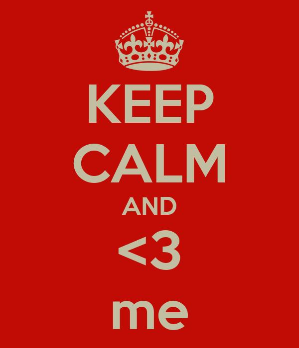 KEEP CALM AND <3 me
