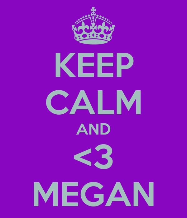 KEEP CALM AND <3 MEGAN