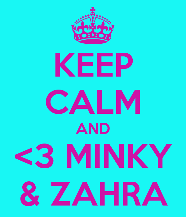 KEEP CALM AND <3 MINKY & ZAHRA