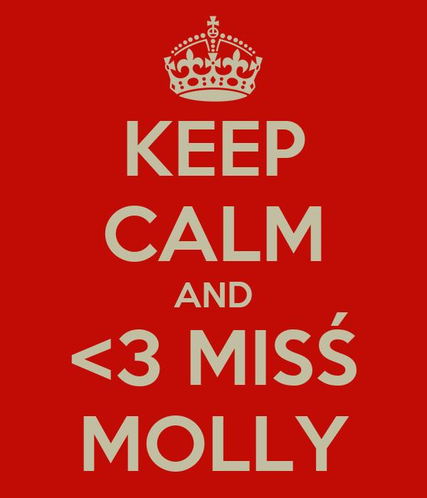 KEEP CALM AND <3 MISŚ MOLLY
