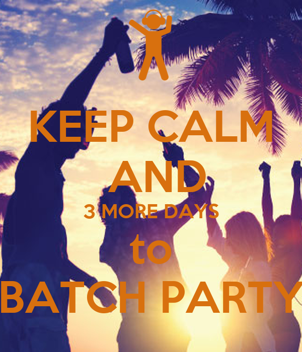 KEEP CALM  AND 3 MORE DAYS to BATCH PARTY