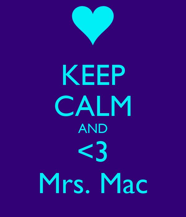 KEEP CALM AND <3 Mrs. Mac