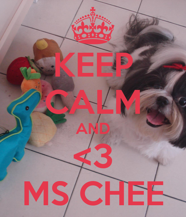 KEEP CALM AND <3 MS CHEE