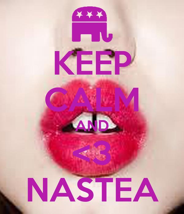 KEEP CALM AND <3 NASTEA