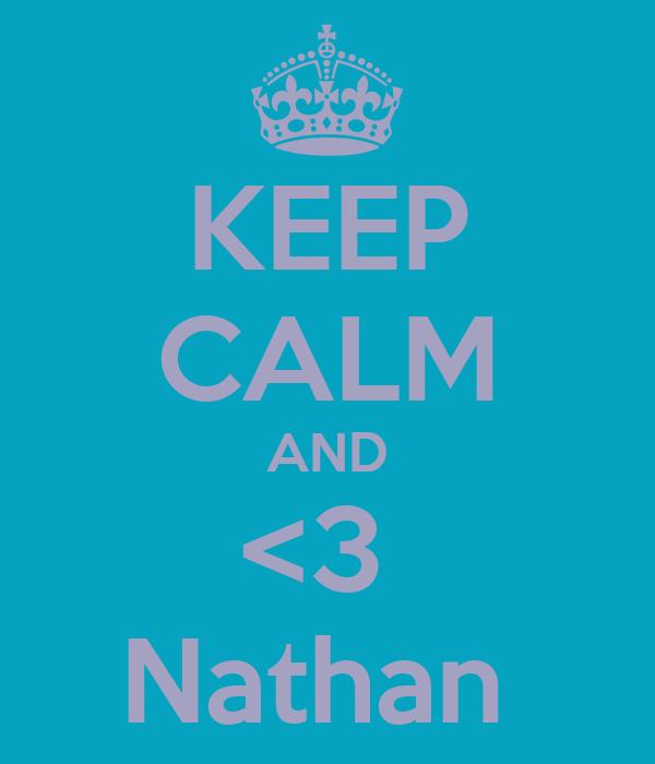 KEEP CALM AND <3  Nathan