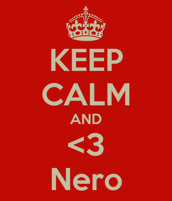 KEEP CALM AND <3 Nero