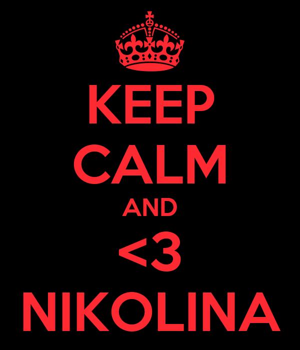 KEEP CALM AND <3 NIKOLINA
