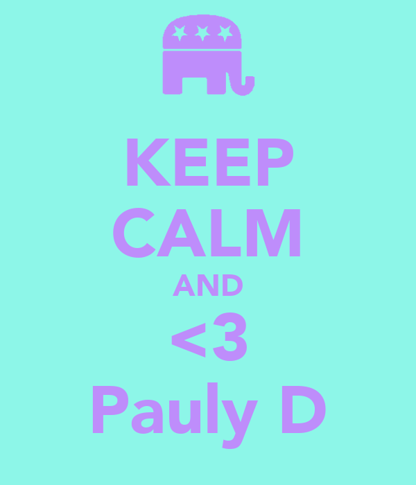 KEEP CALM AND <3 Pauly D