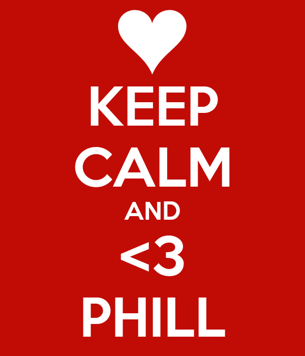 KEEP CALM AND <3 PHILL
