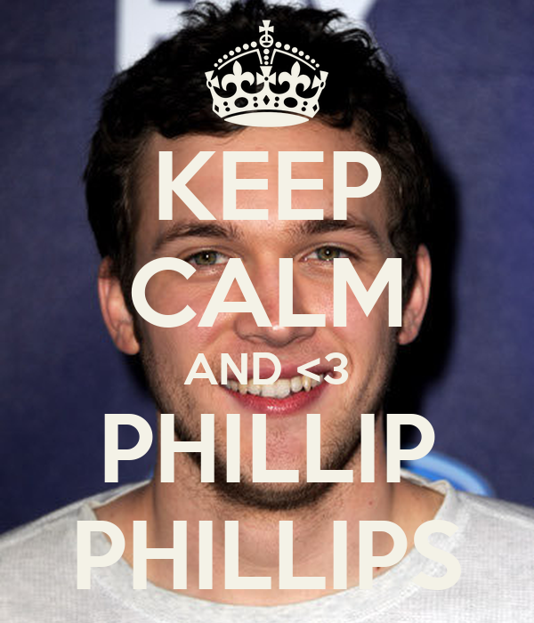 KEEP CALM AND <3 PHILLIP PHILLIPS