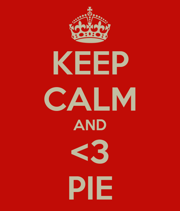 KEEP CALM AND <3 PIE