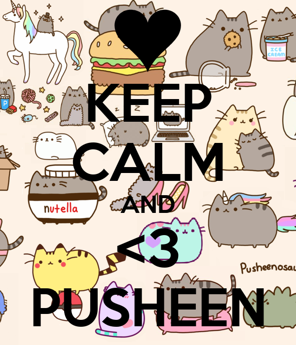 KEEP CALM AND <3 PUSHEEN