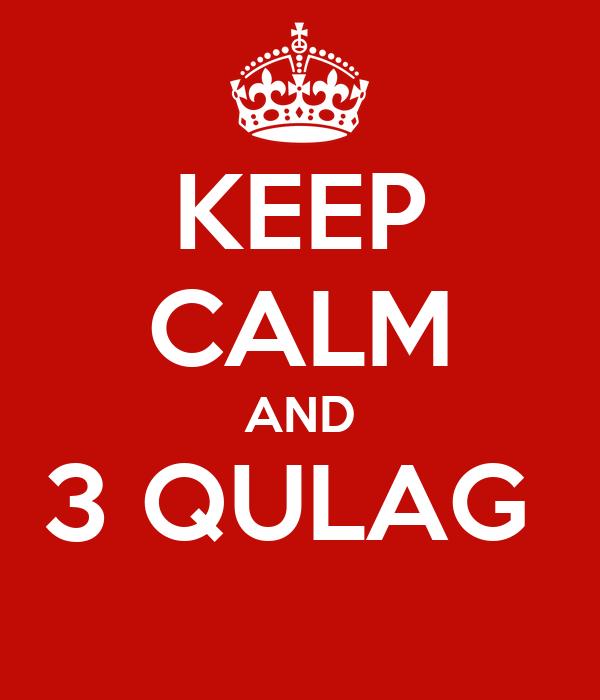 KEEP CALM AND 3 QULAG