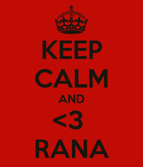 KEEP CALM AND <3  RANA