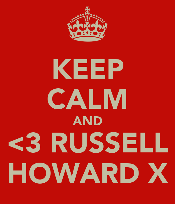 KEEP CALM AND <3 RUSSELL HOWARD X