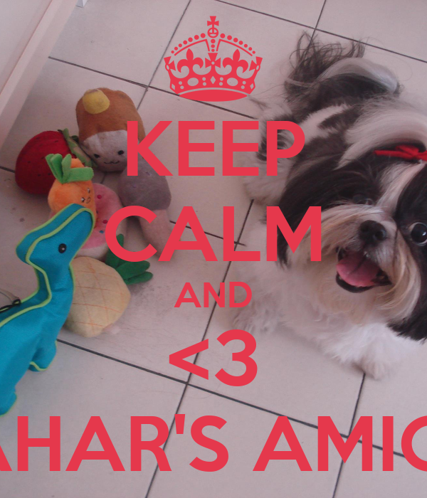 KEEP CALM AND <3 SAHAR'S AMIGO