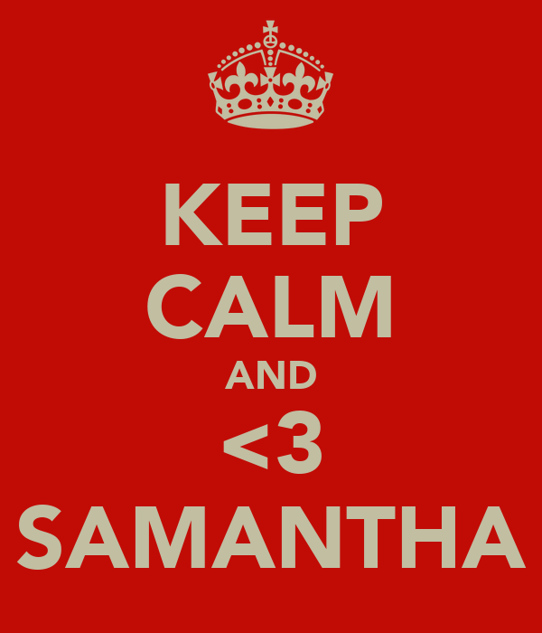 KEEP CALM AND <3 SAMANTHA