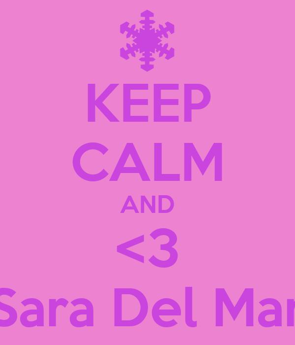 KEEP CALM AND <3 Sara Del Mar