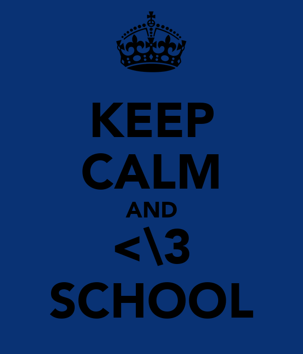 KEEP CALM AND <\3 SCHOOL