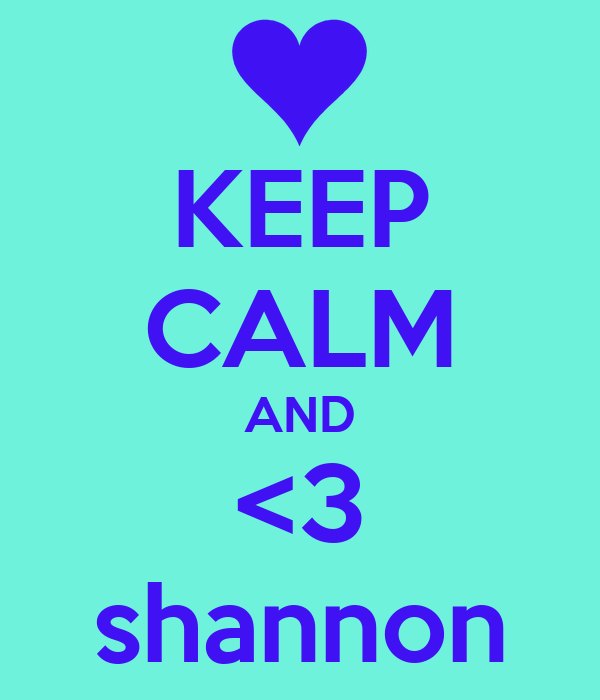 KEEP CALM AND <3 shannon