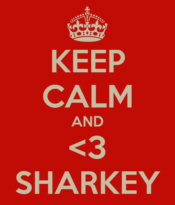 KEEP CALM AND <3 SHARKEY