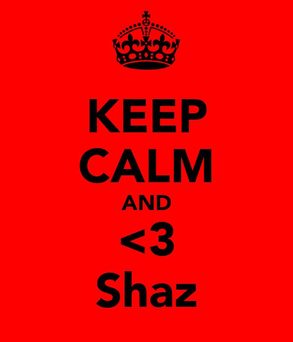 KEEP CALM AND <3 Shaz