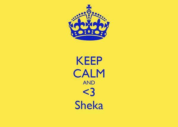 KEEP CALM AND <3 Sheka
