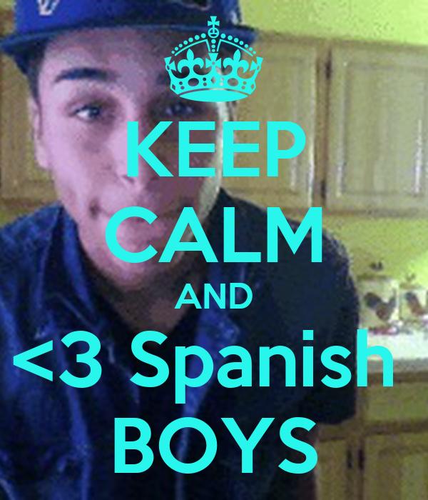 KEEP CALM AND <3 Spanish  BOYS