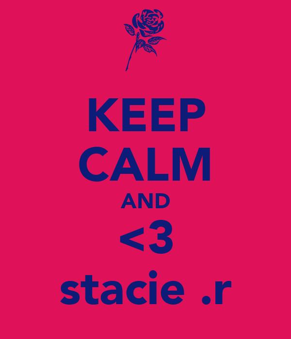 KEEP CALM AND <3 stacie .r