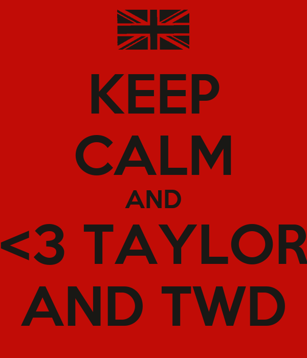 KEEP CALM AND <3 TAYLOR AND TWD