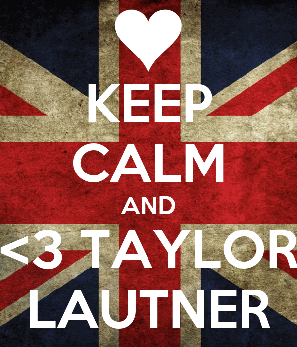KEEP CALM AND <3 TAYLOR LAUTNER
