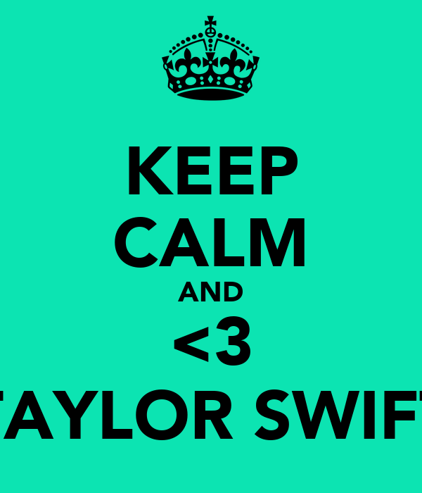 KEEP CALM AND <3 TAYLOR SWIFT
