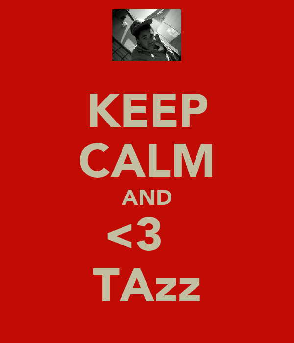 KEEP CALM AND <3   TAzz