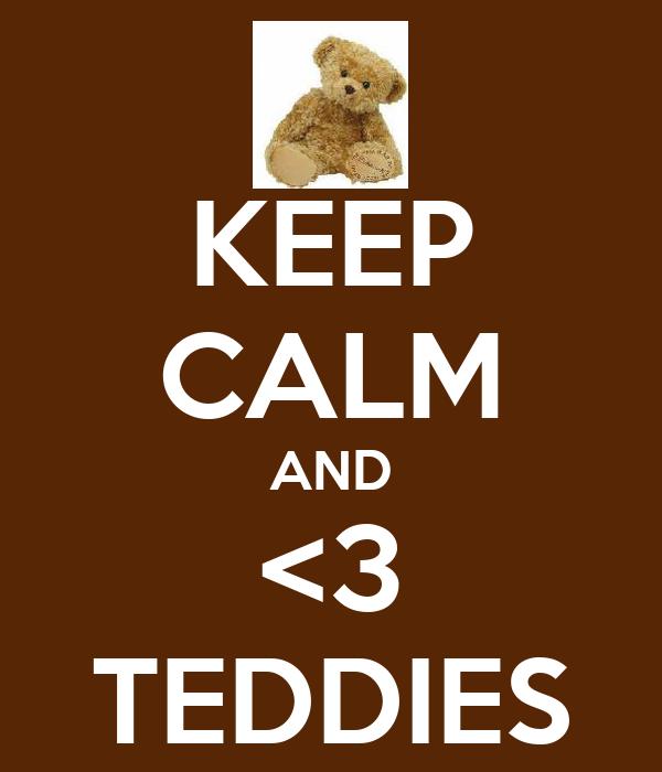 KEEP CALM AND <3 TEDDIES