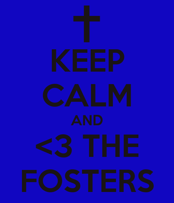 KEEP CALM AND <3 THE FOSTERS
