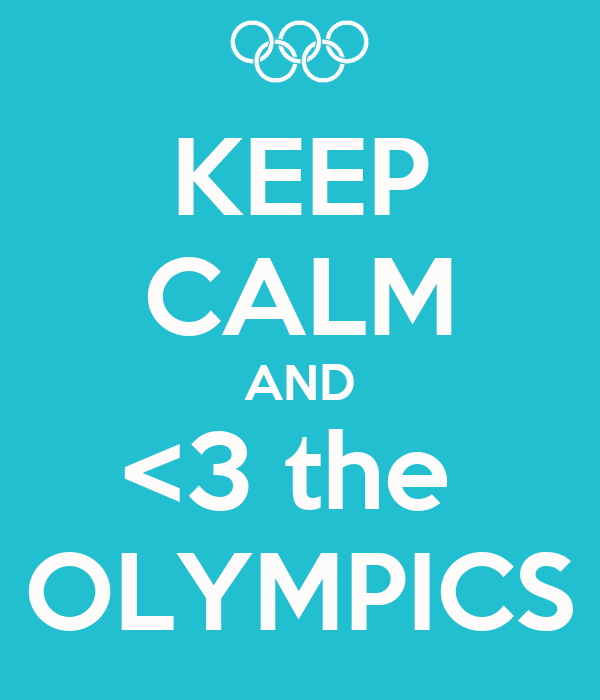 KEEP CALM AND <3 the  OLYMPICS