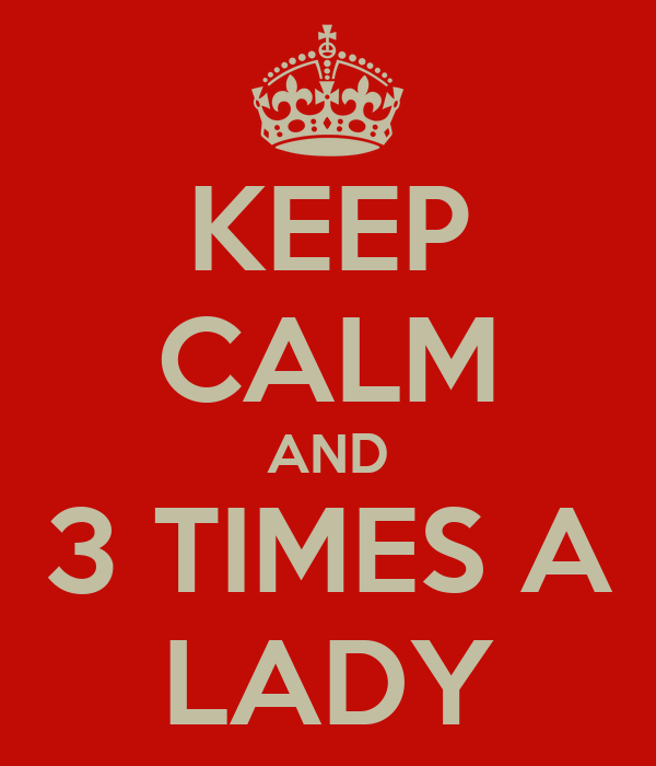 KEEP CALM AND 3 TIMES A LADY