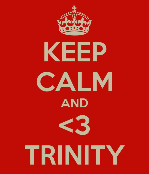 KEEP CALM AND <3 TRINITY