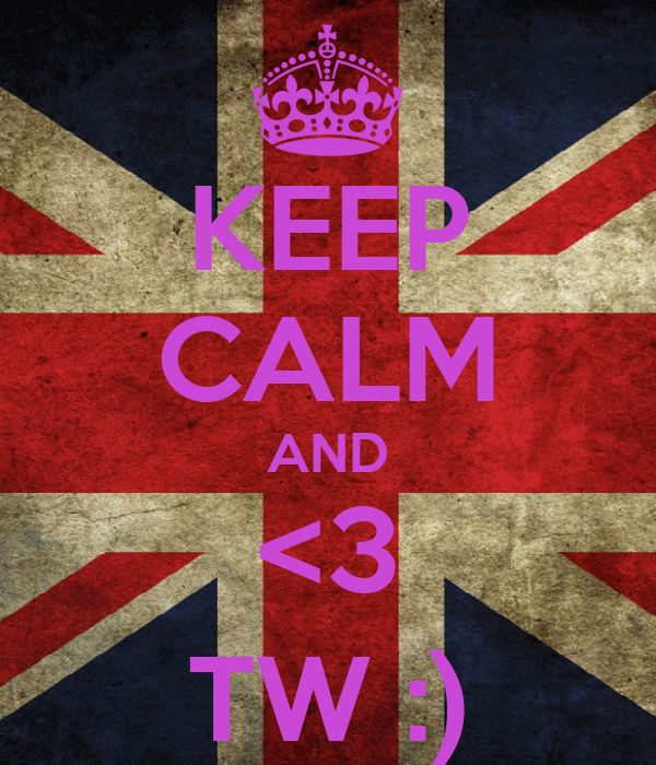 KEEP CALM AND <3 TW :)