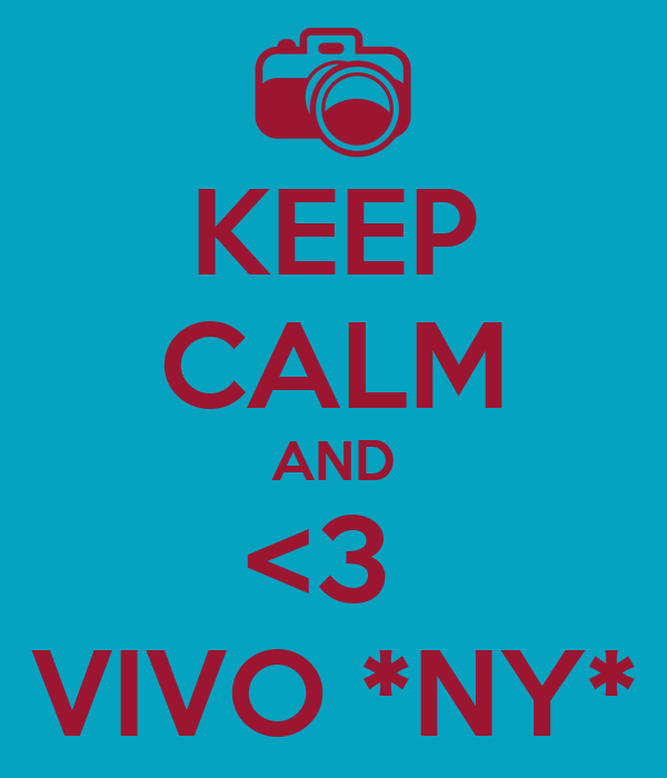KEEP CALM AND <3  VIVO *NY*