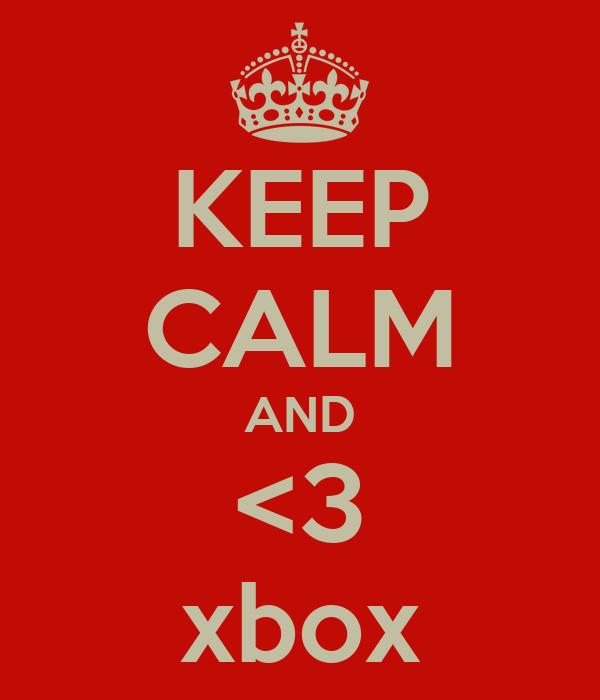 KEEP CALM AND <3 xbox