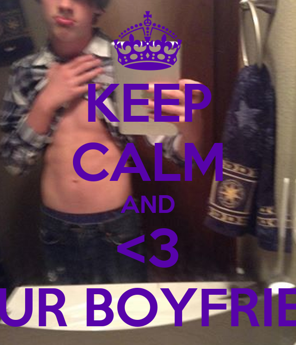 KEEP CALM AND <3 YOUR BOYFRIEND