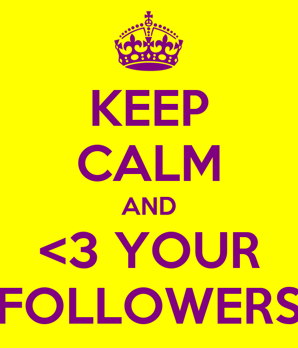 KEEP CALM AND <3 YOUR FOLLOWERS