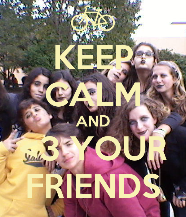 KEEP CALM AND <3 YOUR FRIENDS