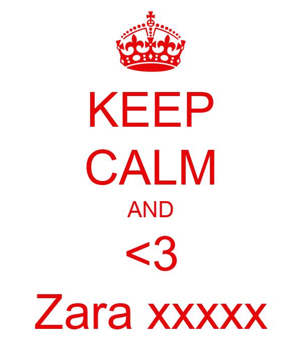 KEEP CALM AND <3 Zara xxxxx