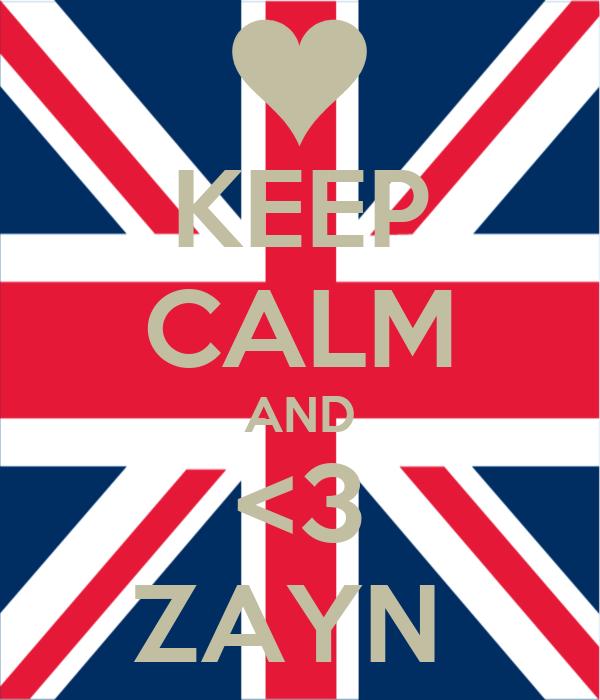 KEEP CALM AND <3 ZAYN