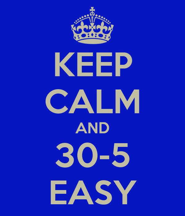KEEP CALM AND 30-5 EASY